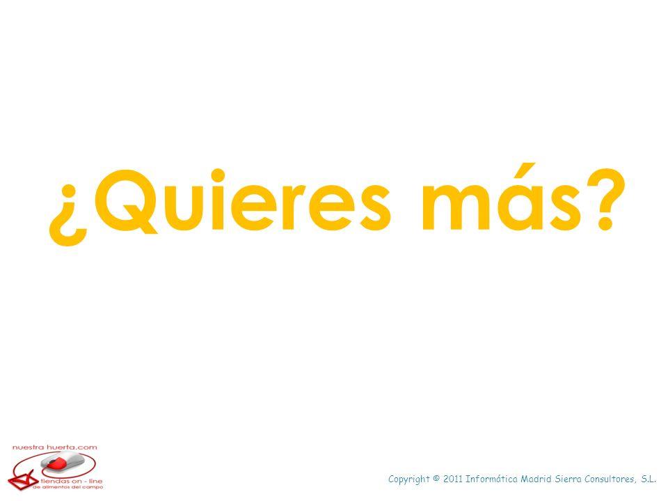 Copyright © 2011 Informática Madrid Sierra Consultores, S.L. ¿Quieres más?