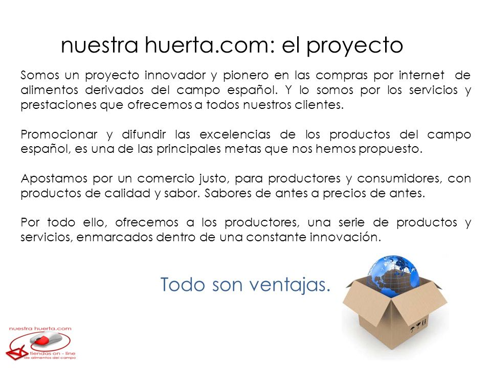 nuestra huerta.com: el proyecto Somos un proyecto innovador y pionero en las compras por internet de alimentos derivados del campo español. Y lo somos