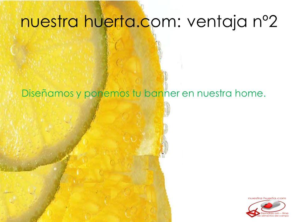 Diseñamos y ponemos tu banner en nuestra home. nuestra huerta.com: ventaja nº2