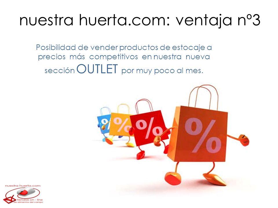 Posibilidad de vender productos de estocaje a precios más competitivos en nuestra nueva sección OUTLET por muy poco al mes. nuestra huerta.com: ventaj