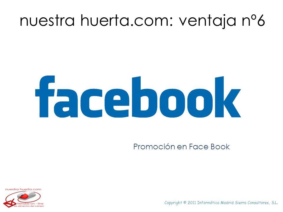Copyright © 2011 Informática Madrid Sierra Consultores, S.L. Promoción en Face Book nuestra huerta.com: ventaja nº6