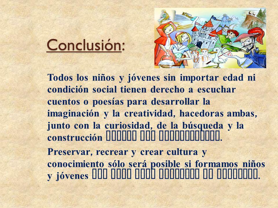 Conclusión: Todos los niños y jóvenes sin importar edad ni condición social tienen derecho a escuchar cuentos o poesías para desarrollar la imaginació