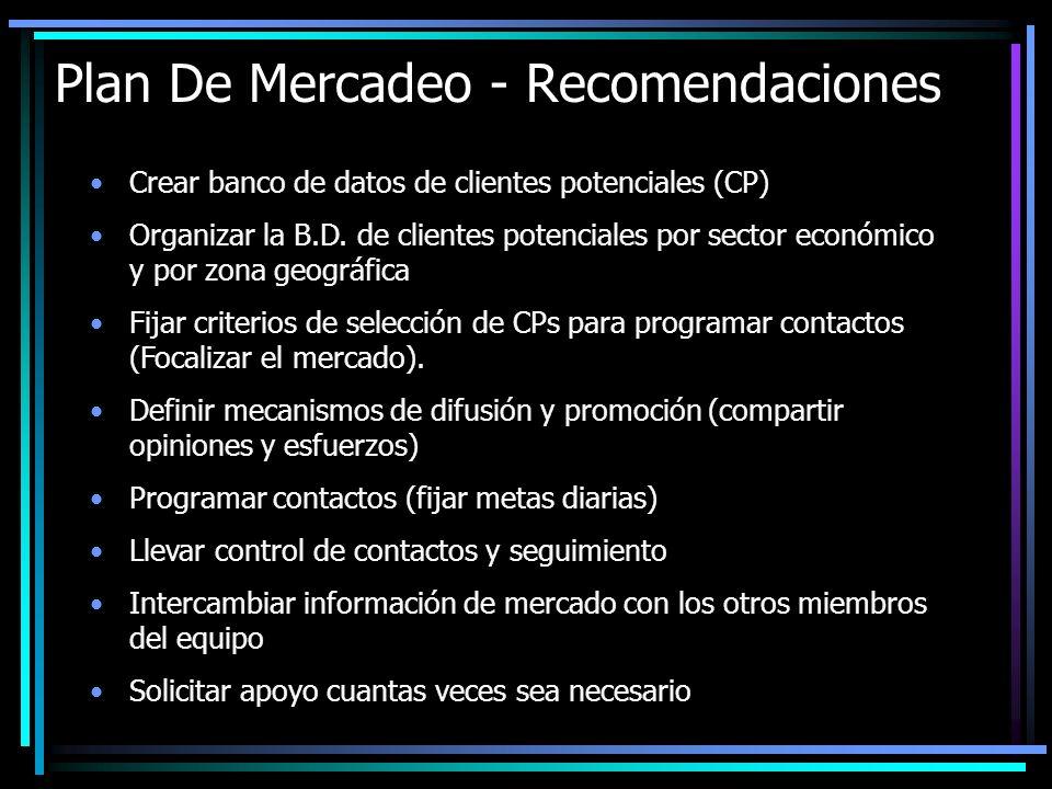 Plan De Mercadeo - Recomendaciones Crear banco de datos de clientes potenciales (CP) Organizar la B.D. de clientes potenciales por sector económico y