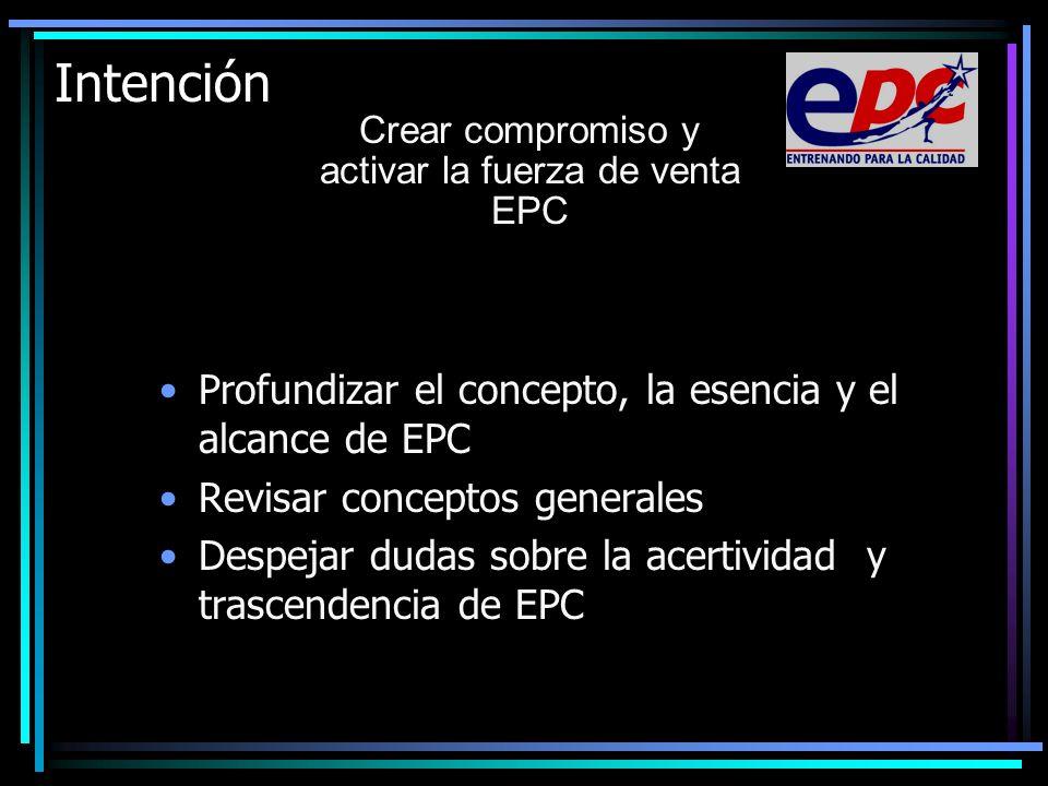 Intención Crear compromiso y activar la fuerza de venta EPC Profundizar el concepto, la esencia y el alcance de EPC Revisar conceptos generales Despej