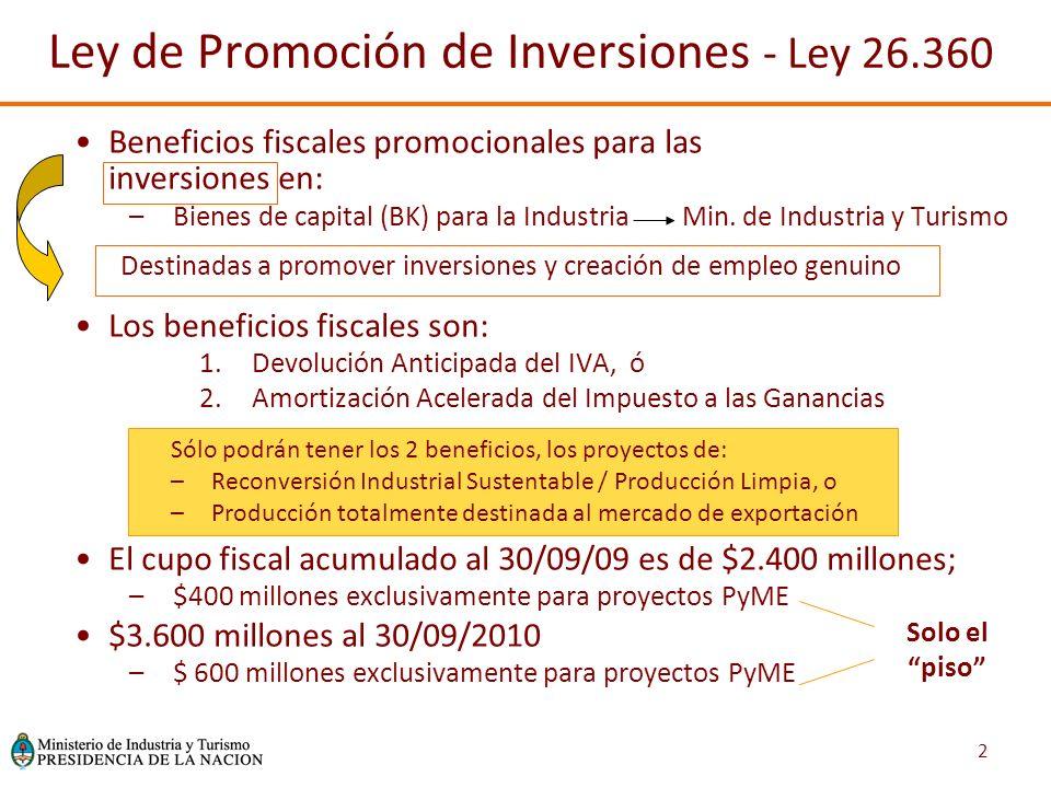 2 Ley de Promoción de Inversiones - Ley 26.360 Beneficios fiscales promocionales para las inversiones en: –Bienes de capital (BK) para la Industria Min.