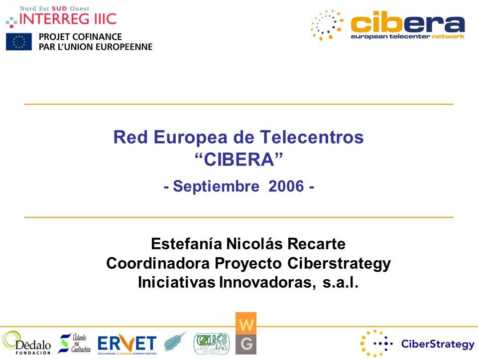 Red Europea de Telecentros CIBERA - Septiembre 2006 - Estefanía Nicolás Recarte Coordinadora Proyecto Ciberstrategy Iniciativas Innovadoras, s.a.l.