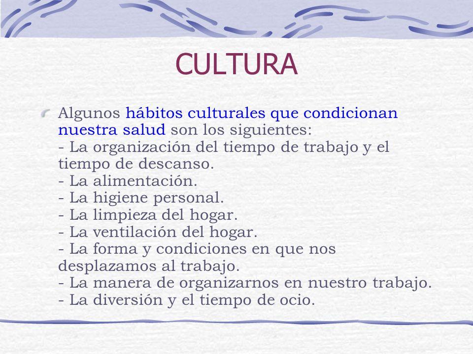 CULTURA Algunos hábitos culturales que condicionan nuestra salud son los siguientes: - La organización del tiempo de trabajo y el tiempo de descanso.