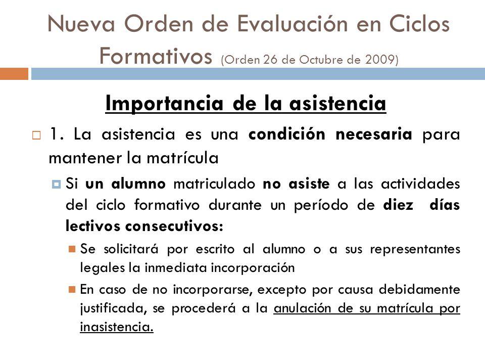 Nueva Orden de Evaluación en Ciclos Formativos (Orden 26 de Octubre de 2009) Importancia de la asistencia 1. La asistencia es una condición necesaria