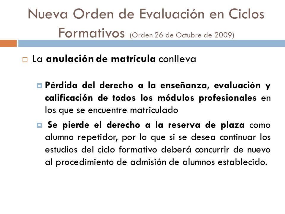 Nueva Orden de Evaluación en Ciclos Formativos (Orden 26 de Octubre de 2009) La anulación de matrícula conlleva Pérdida del derecho a la enseñanza, ev