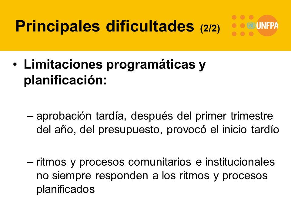 Principales dificultades (2/2) Limitaciones programáticas y planificación: –aprobación tardía, después del primer trimestre del año, del presupuesto,