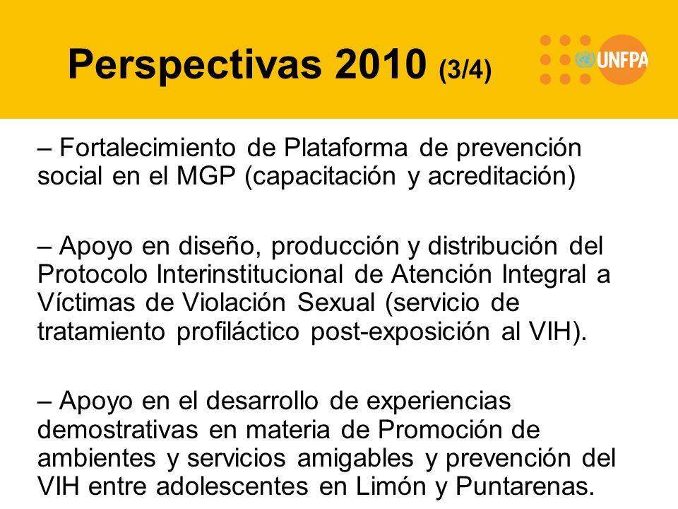Perspectivas 2010 (3/4) – Fortalecimiento de Plataforma de prevención social en el MGP (capacitación y acreditación) – Apoyo en diseño, producción y distribución del Protocolo Interinstitucional de Atención Integral a Víctimas de Violación Sexual (servicio de tratamiento profiláctico post-exposición al VIH).