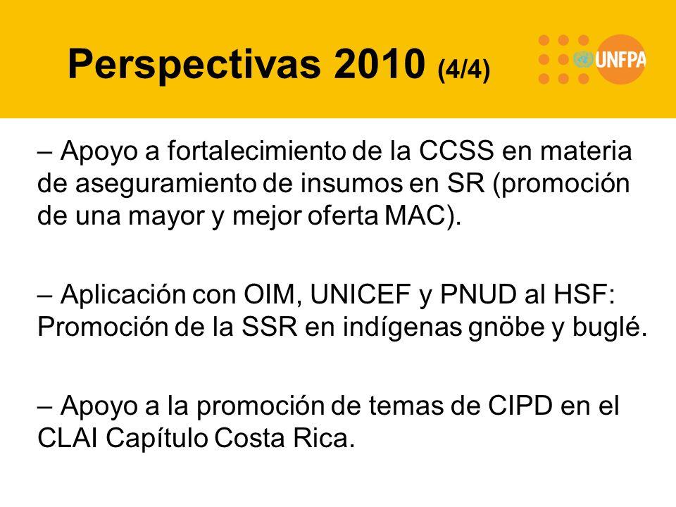 Perspectivas 2010 (4/4) – Apoyo a fortalecimiento de la CCSS en materia de aseguramiento de insumos en SR (promoción de una mayor y mejor oferta MAC).