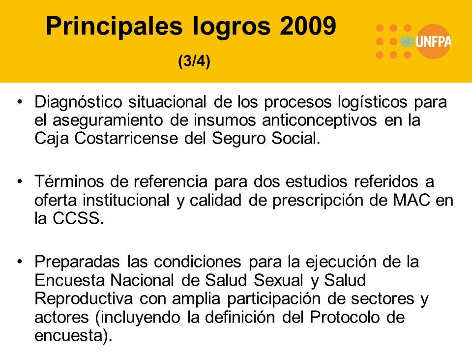 Principales logros 2009 (3/4) Diagnóstico situacional de los procesos logísticos para el aseguramiento de insumos anticonceptivos en la Caja Costarricense del Seguro Social.