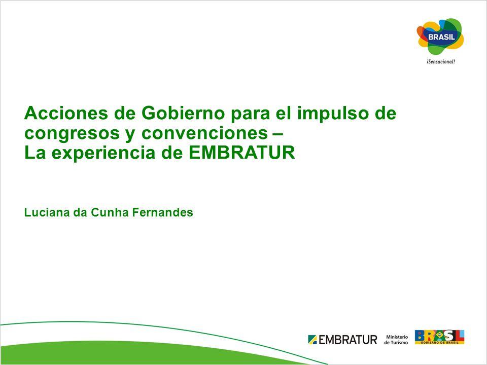 Acciones de Gobierno para el impulso de congresos y convenciones – La experiencia de EMBRATUR Luciana da Cunha Fernandes