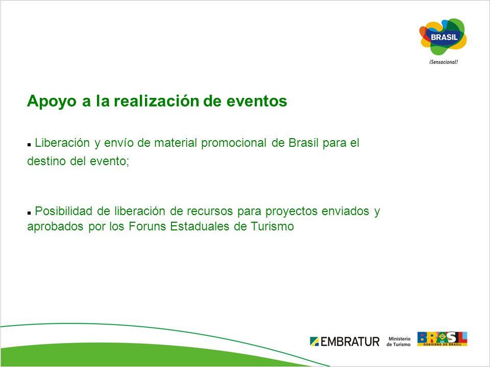 Apoyo a la realización de eventos Liberación y envío de material promocional de Brasil para el destino del evento; Posibilidad de liberación de recurs