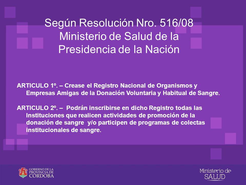 Según Resolución Nro. 516/08 Ministerio de Salud de la Presidencia de la Nación ARTICULO 1º. – Crease el Registro Nacional de Organismos y Empresas Am