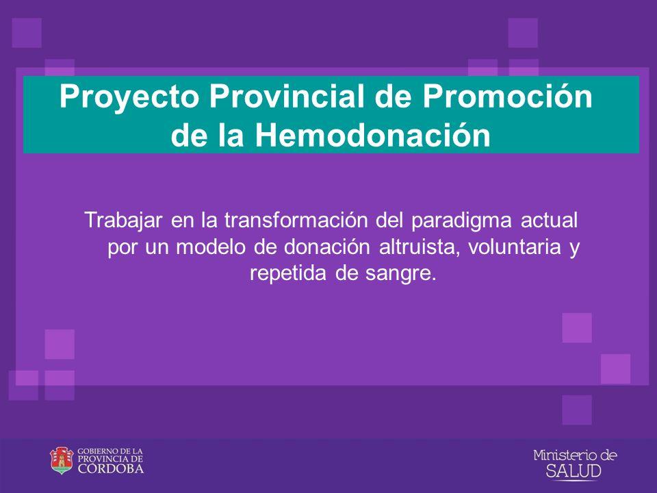 Trabajar en la transformación del paradigma actual por un modelo de donación altruista, voluntaria y repetida de sangre. Proyecto Provincial de Promoc