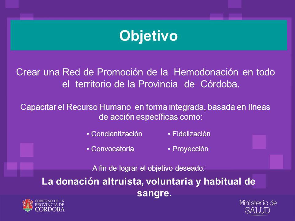Objetivo Crear una Red de Promoción de la Hemodonación en todo el territorio de la Provincia de Córdoba. Capacitar el Recurso Humano en forma integrad