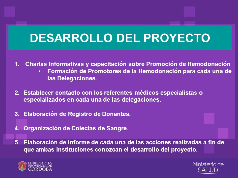 DESARROLLO DEL PROYECTO 1. Charlas Informativas y capacitación sobre Promoción de Hemodonación Formación de Promotores de la Hemodonación para cada un