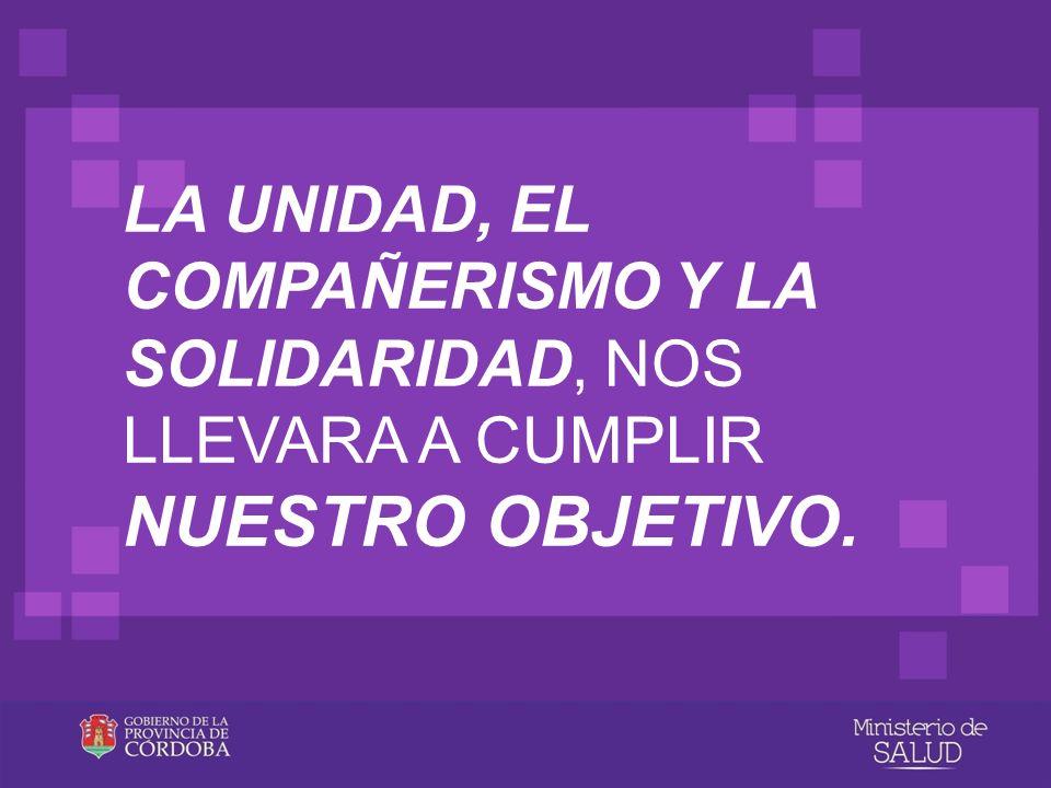 LA UNIDAD, EL COMPAÑERISMO Y LA SOLIDARIDAD, NOS LLEVARA A CUMPLIR NUESTRO OBJETIVO.
