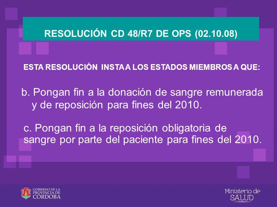 ESTA RESOLUCIÓN INSTA A LOS ESTADOS MIEMBROS A QUE: b. Pongan fin a la donación de sangre remunerada y de reposición para fines del 2010. RESOLUCIÓN C