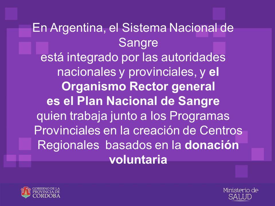 En Argentina, el Sistema Nacional de Sangre está integrado por las autoridades nacionales y provinciales, y el Organismo Rector general es el Plan Nac