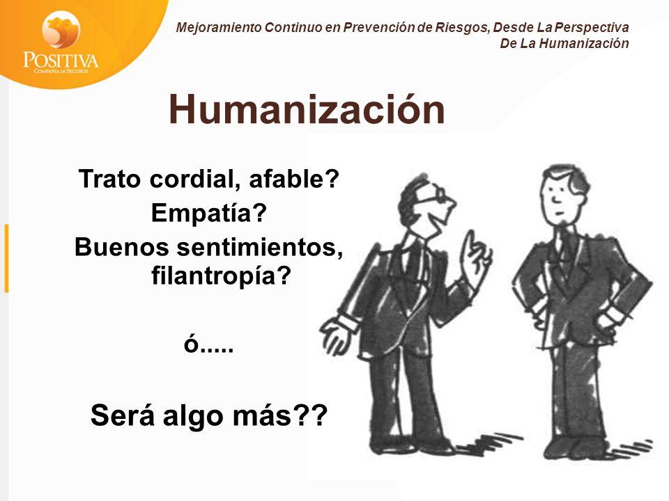 Humanización Trato cordial, afable.Empatía. Buenos sentimientos, filantropía.