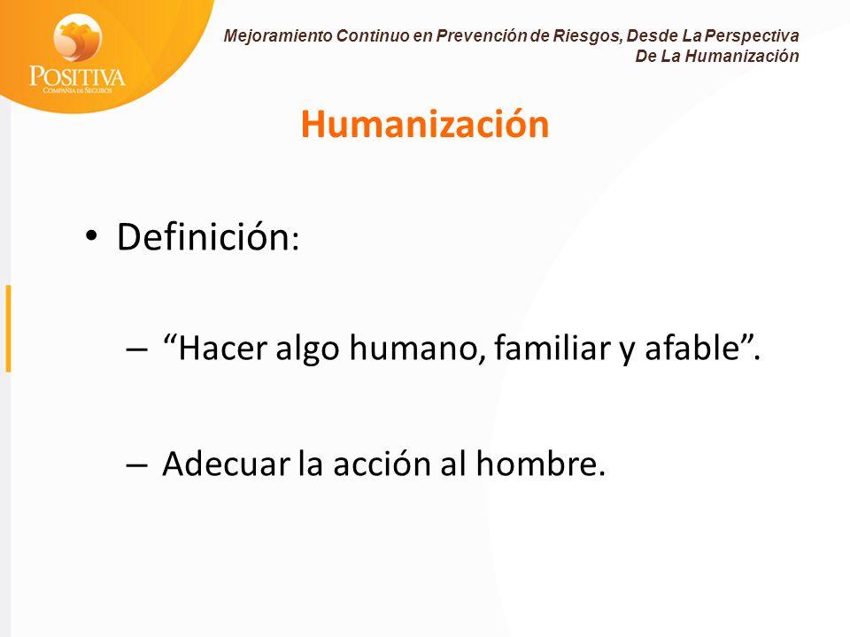Humanización Definición : – Hacer algo humano, familiar y afable.