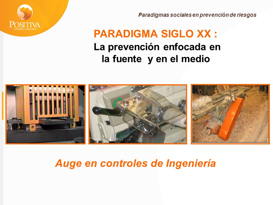 PARADIGMA SIGLO XX : La prevención enfocada en la fuente y en el medio Auge en controles de Ingeniería Paradigmas sociales en prevención de riesgos