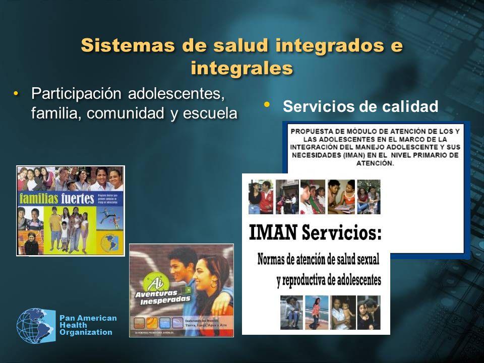 Pan American Health Organization Sistemas de salud integrados e integrales Participación adolescentes, familia, comunidad y escuela Servicios de calid