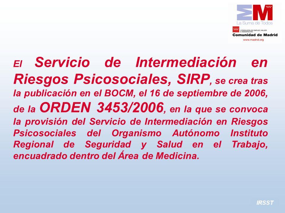 El Servicio de Intermediación en Riesgos Psicosociales, SIRP, se crea tras la publicación en el BOCM, el 16 de septiembre de 2006, de la ORDEN 3453/20