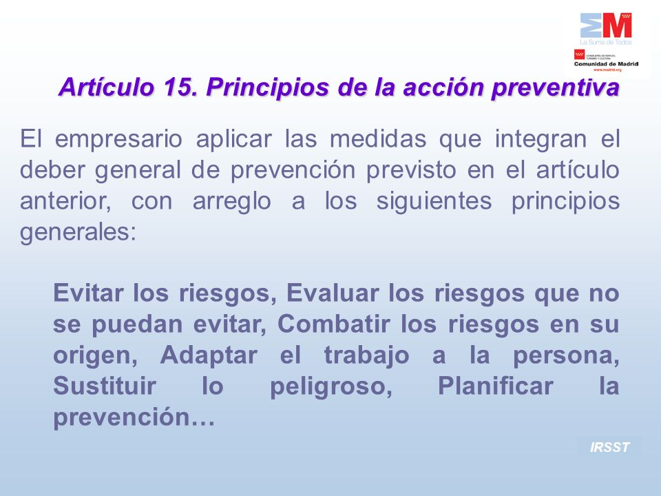 Artículo 15. Principios de la acción preventiva IRSST El empresario aplicar las medidas que integran el deber general de prevención previsto en el art