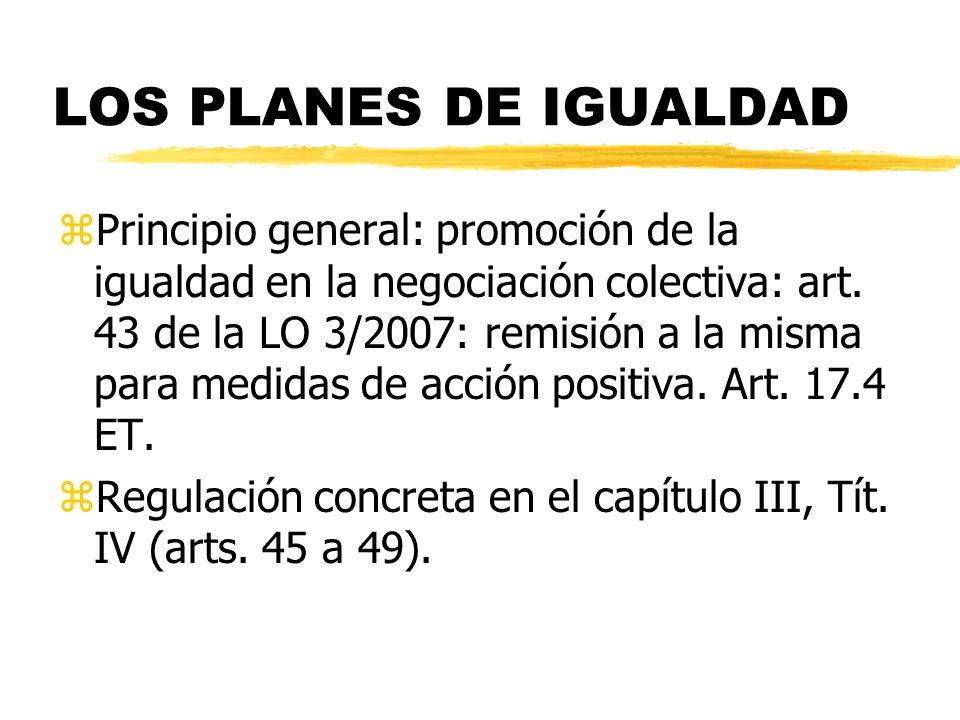 LOS PLANES DE IGUALDAD zPrincipio general: promoción de la igualdad en la negociación colectiva: art. 43 de la LO 3/2007: remisión a la misma para med