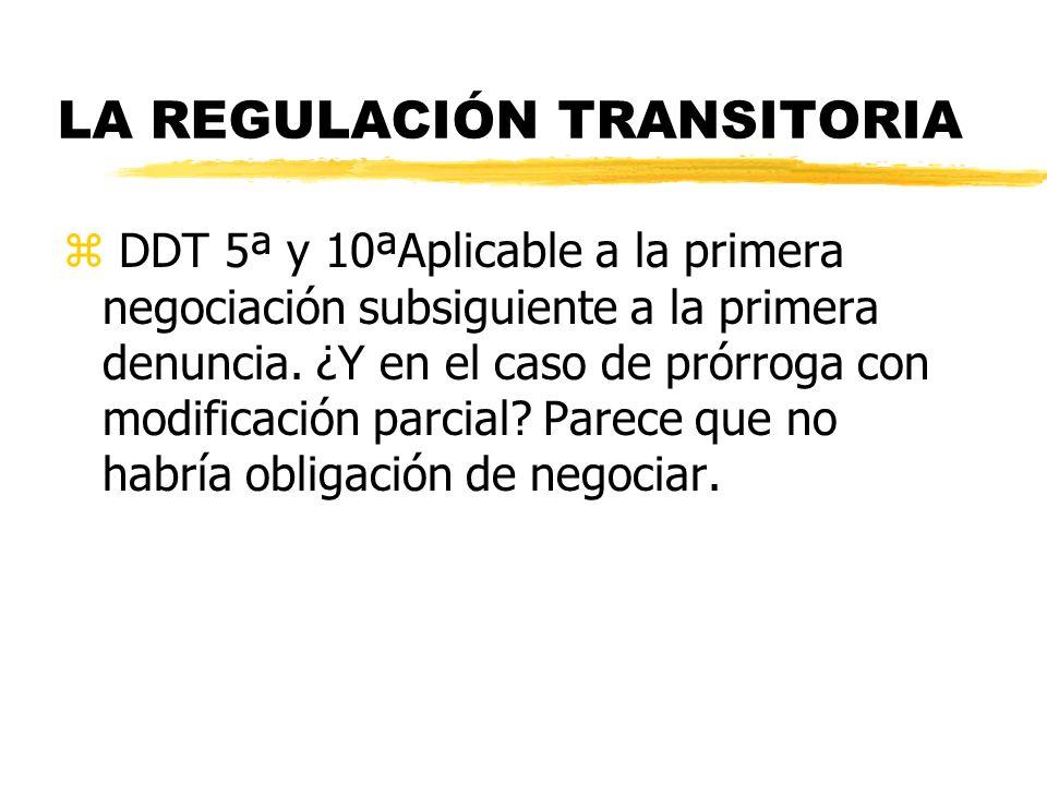LA REGULACIÓN TRANSITORIA z DDT 5ª y 10ªAplicable a la primera negociación subsiguiente a la primera denuncia. ¿Y en el caso de prórroga con modificac