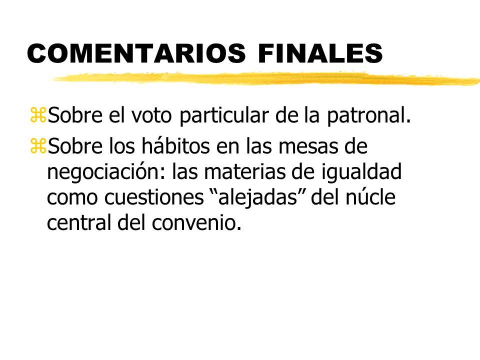 COMENTARIOS FINALES zSobre el voto particular de la patronal. zSobre los hábitos en las mesas de negociación: las materias de igualdad como cuestiones