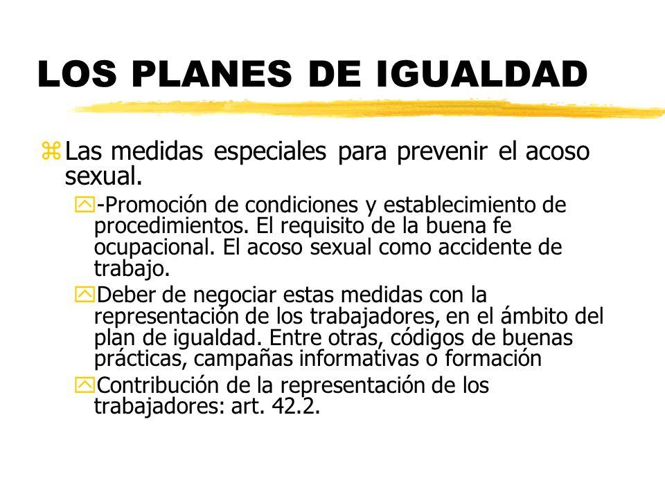 LOS PLANES DE IGUALDAD zLas medidas especiales para prevenir el acoso sexual. y-Promoción de condiciones y establecimiento de procedimientos. El requi