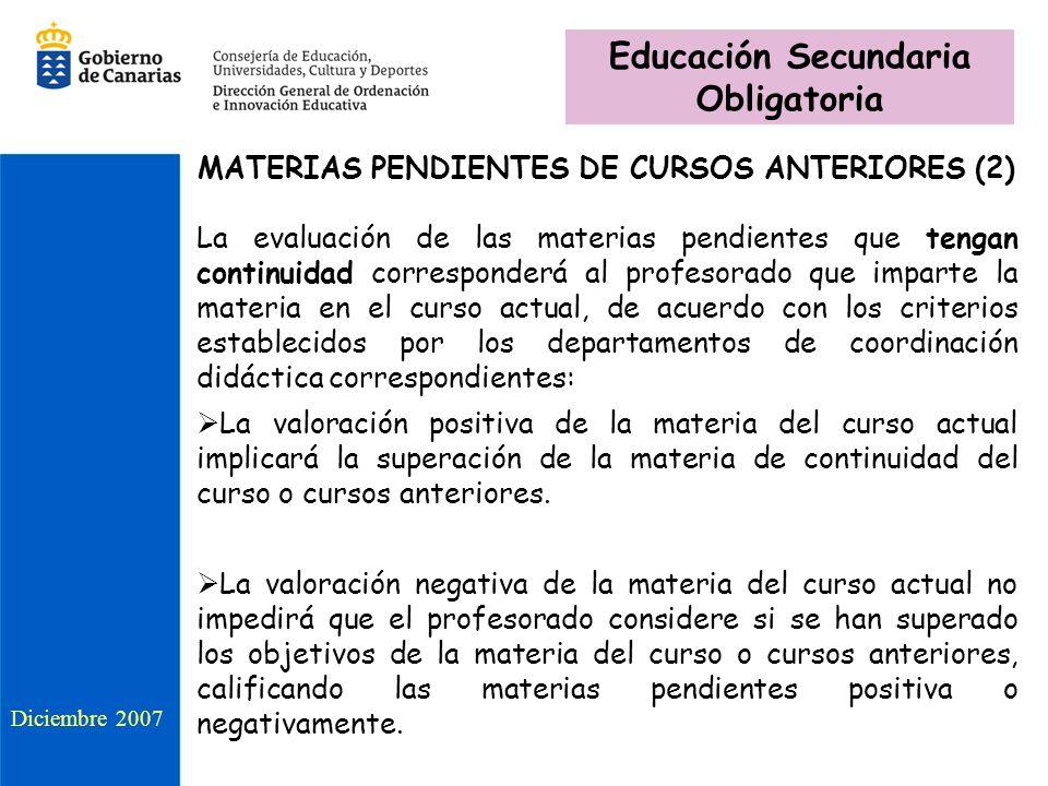 MATERIAS PENDIENTES DE CURSOS ANTERIORES (2) La evaluación de las materias pendientes que tengan continuidad corresponderá al profesorado que imparte
