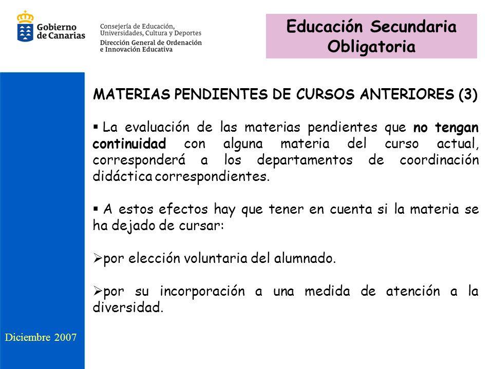 MATERIAS PENDIENTES DE CURSOS ANTERIORES (3) La evaluación de las materias pendientes que no tengan continuidad con alguna materia del curso actual, c
