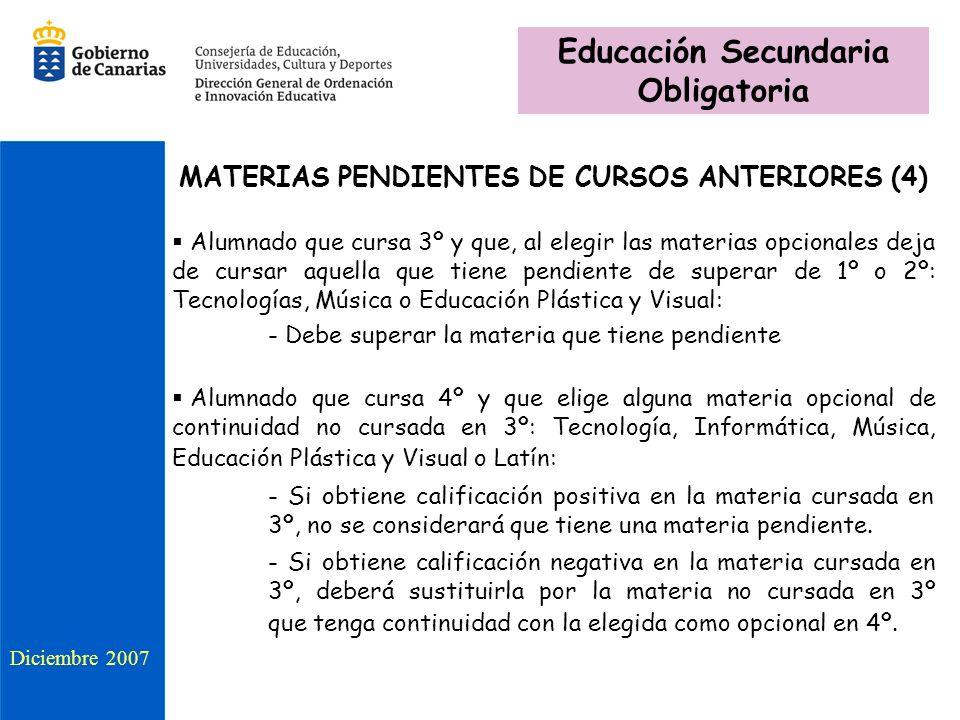 MATERIAS PENDIENTES DE CURSOS ANTERIORES (4) Alumnado que cursa 3º y que, al elegir las materias opcionales deja de cursar aquella que tiene pendiente