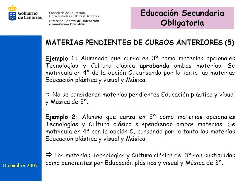 MATERIAS PENDIENTES DE CURSOS ANTERIORES (5) Ejemplo 1: Alumnado que cursa en 3º como materias opcionales Tecnologías y Cultura clásica aprobando amba