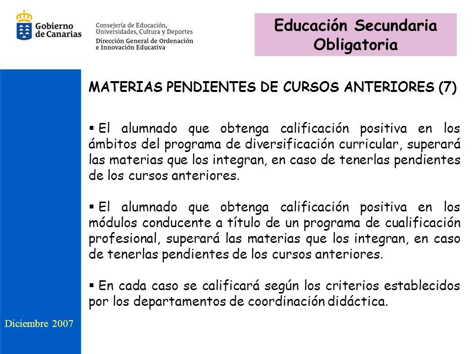 MATERIAS PENDIENTES DE CURSOS ANTERIORES (7) El alumnado que obtenga calificación positiva en los ámbitos del programa de diversificación curricular,