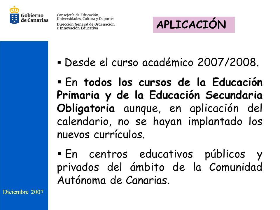 Desde el curso académico 2007/2008. En todos los cursos de la Educación Primaria y de la Educación Secundaria Obligatoria aunque, en aplicación del ca