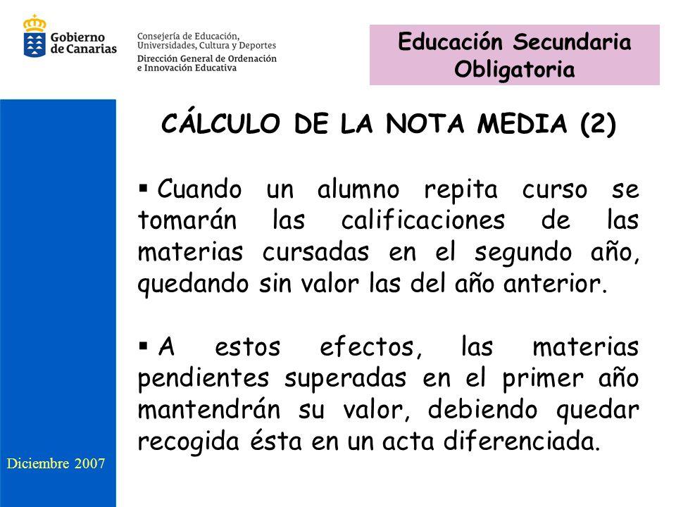 CÁLCULO DE LA NOTA MEDIA (2) Cuando un alumno repita curso se tomarán las calificaciones de las materias cursadas en el segundo año, quedando sin valo
