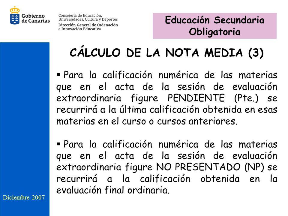CÁLCULO DE LA NOTA MEDIA (3) Para la calificación numérica de las materias que en el acta de la sesión de evaluación extraordinaria figure PENDIENTE (
