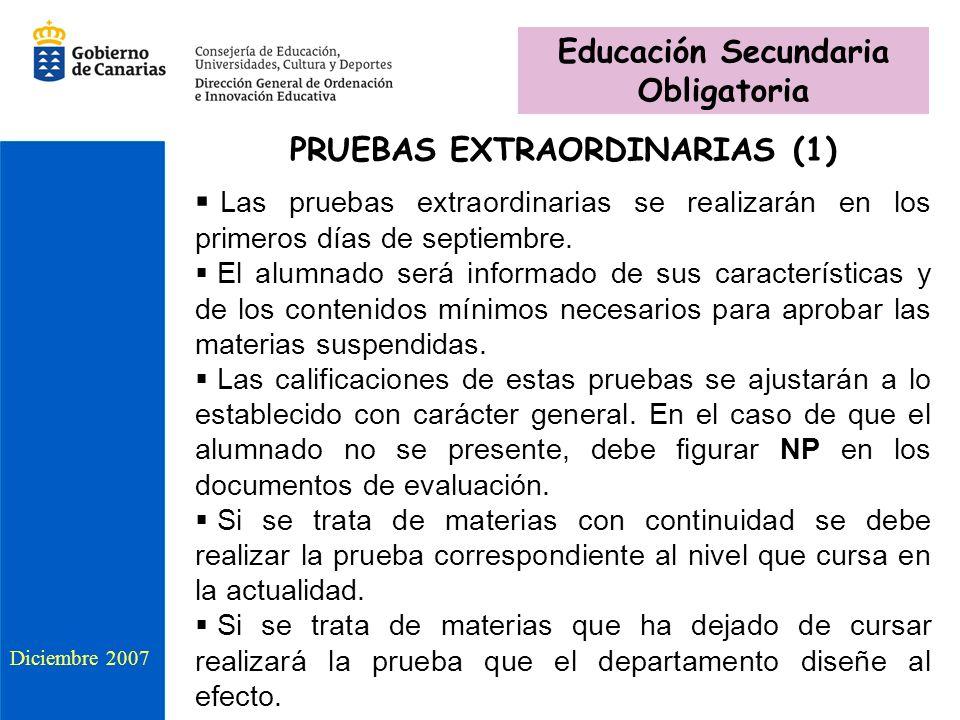 PRUEBAS EXTRAORDINARIAS (1) Las pruebas extraordinarias se realizarán en los primeros días de septiembre. El alumnado será informado de sus caracterís