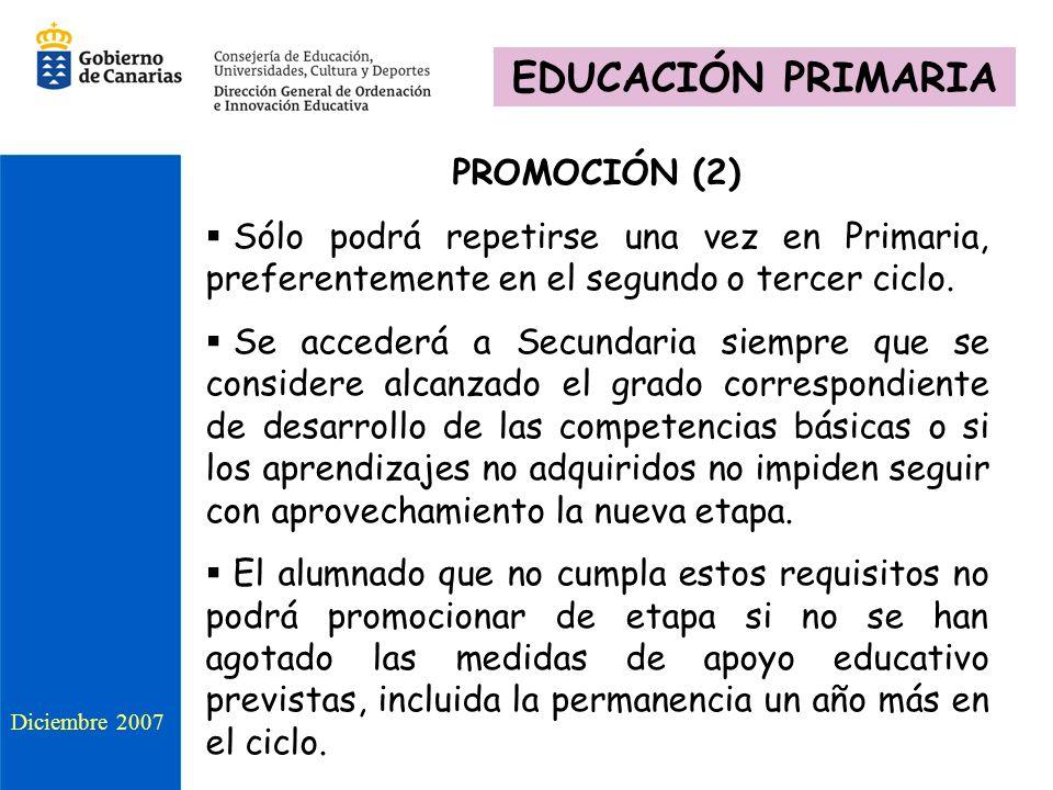 PROMOCIÓN (2) Sólo podrá repetirse una vez en Primaria, preferentemente en el segundo o tercer ciclo. Se accederá a Secundaria siempre que se consider