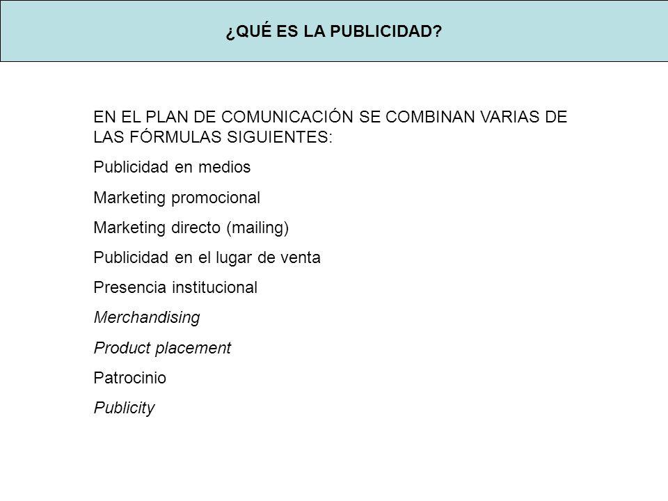 EN EL PLAN DE COMUNICACIÓN SE COMBINAN VARIAS DE LAS FÓRMULAS SIGUIENTES: Publicidad en medios Marketing promocional Marketing directo (mailing) Publi