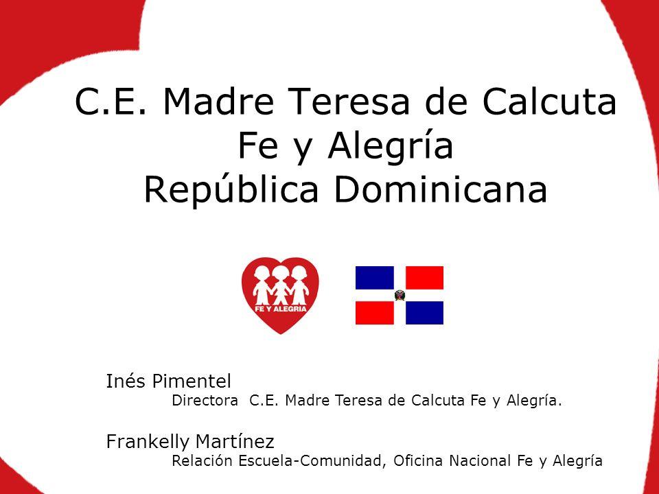 1 C.E.Madre Teresa de Calcuta Fe y Alegría República Dominicana Inés Pimentel Directora C.E.