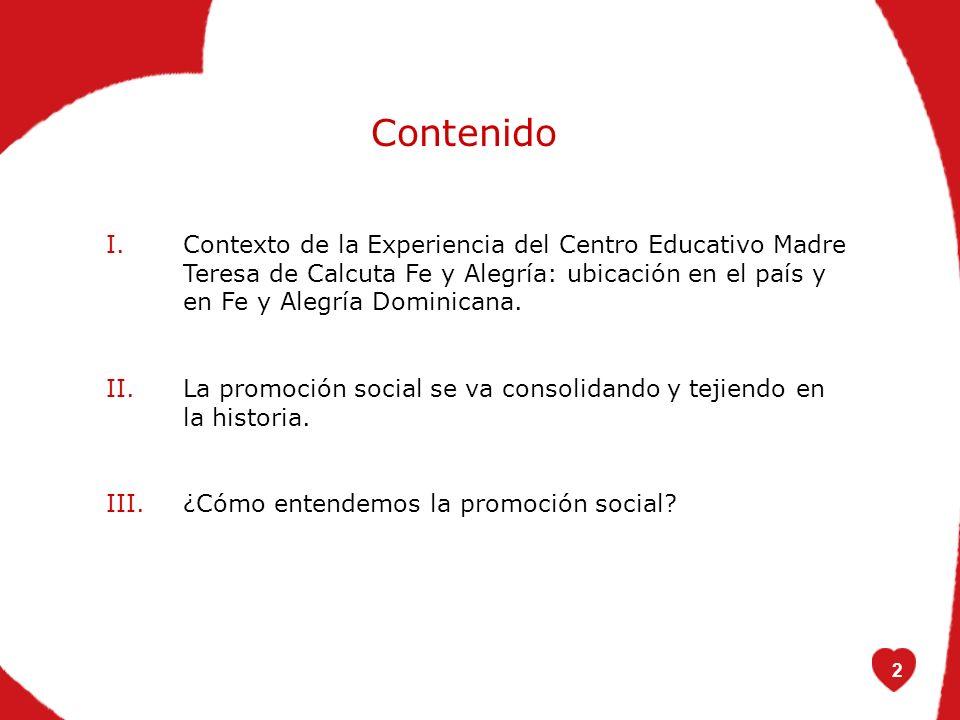2 I.Contexto de la Experiencia del Centro Educativo Madre Teresa de Calcuta Fe y Alegría: ubicación en el país y en Fe y Alegría Dominicana.