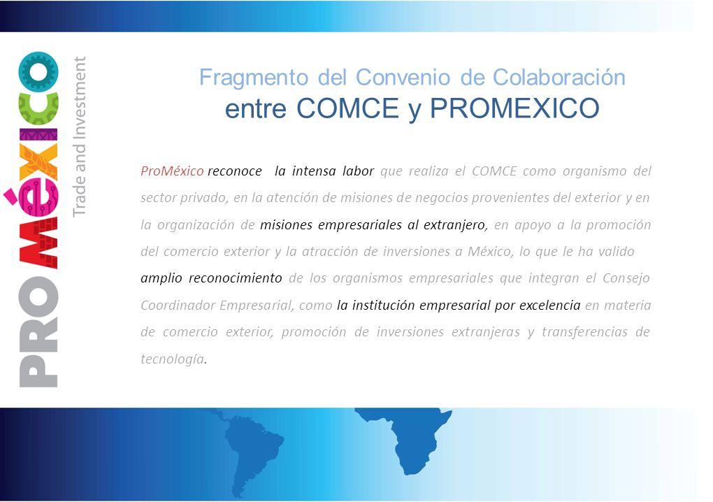 Fragmento del Convenio de Colaboración entre COMCE y PROMEXICO ProMéxicoreconocela intensa labor que realiza el COMCE como organismo del sector privad